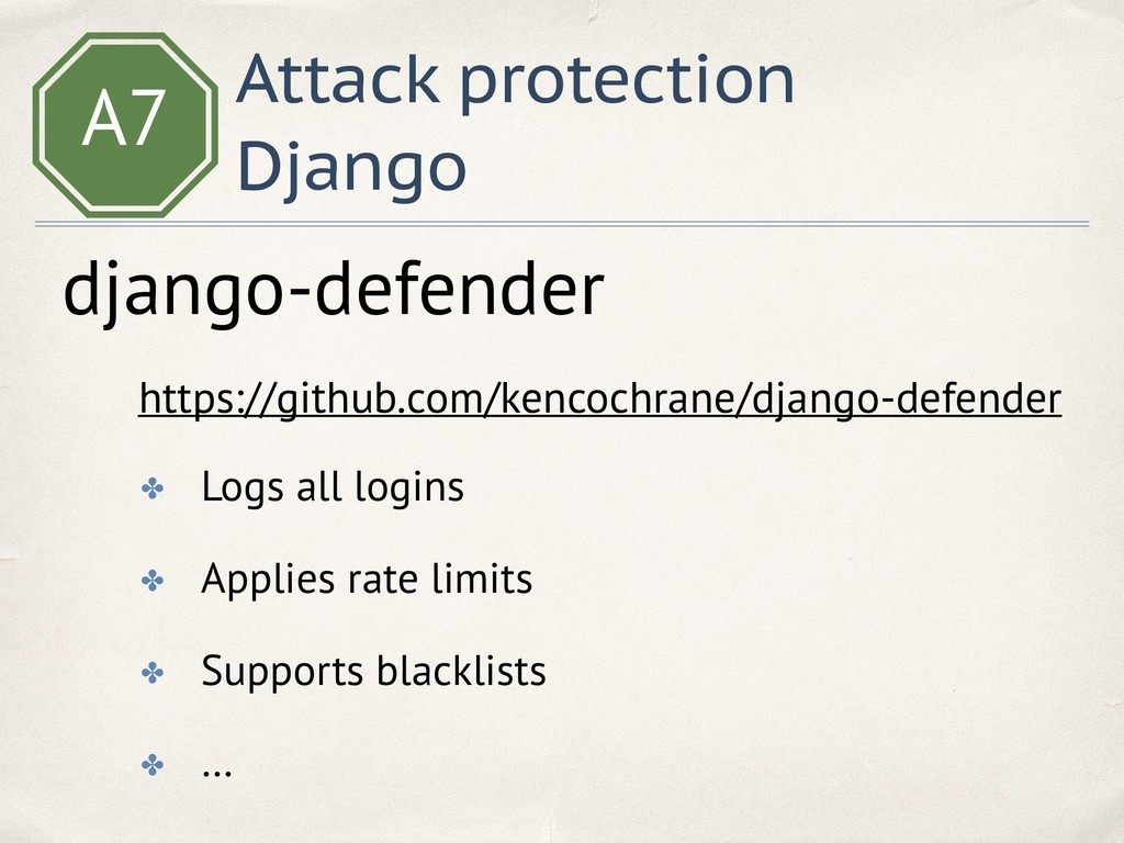 A7 Attack protection Django ✤ Logs all logins ✤...
