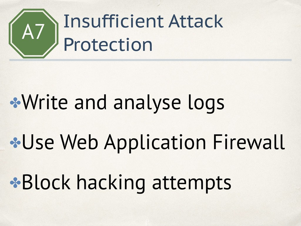A7 Insufficient Attack Protection ✤Write and an...