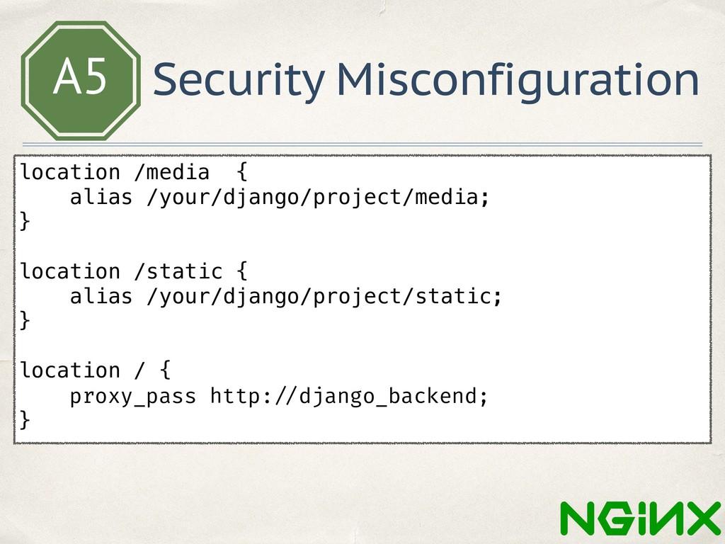 A5 Security Misconfiguration location /media { ...