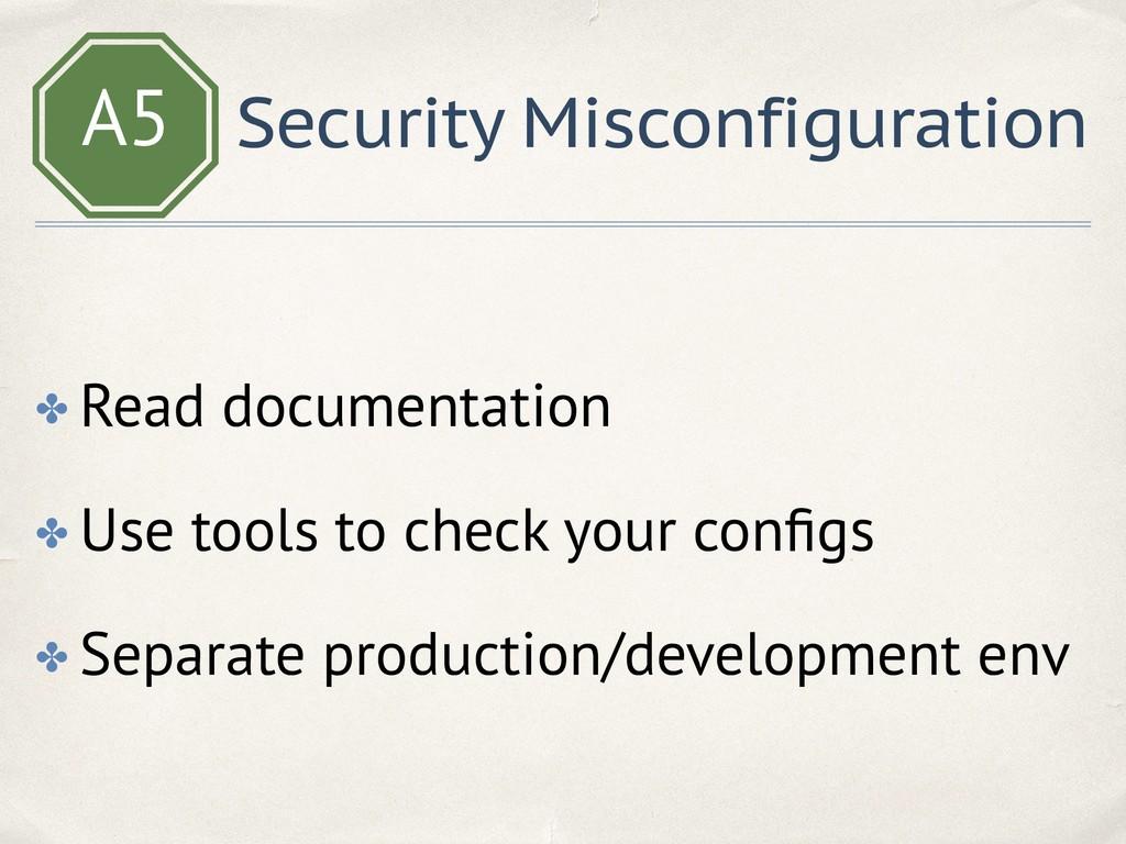 A5 Security Misconfiguration ✤ Read documentati...
