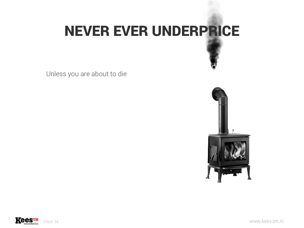 NEVER EVER UNDERPRICE PAGE 34 Unless you are ab...