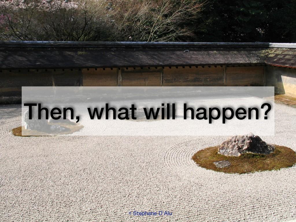 """Then, what will happen? ˜4UFQIBOF%""""MV"""