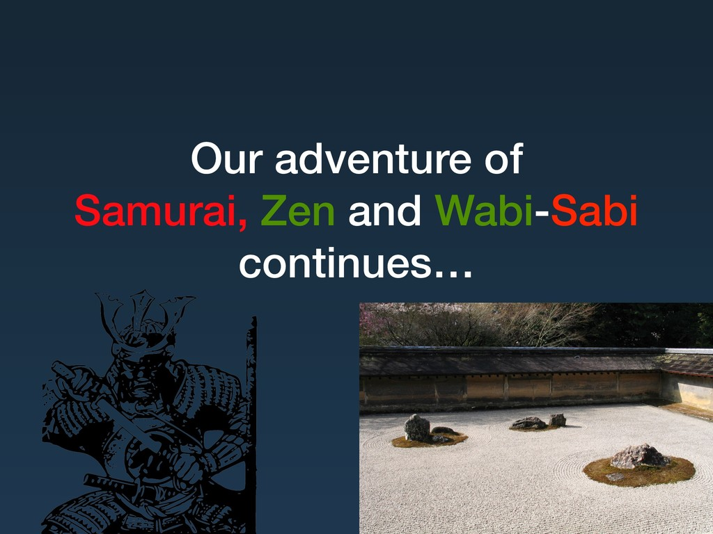 Our adventure of Samurai, Zen and Wabi-Sabi con...