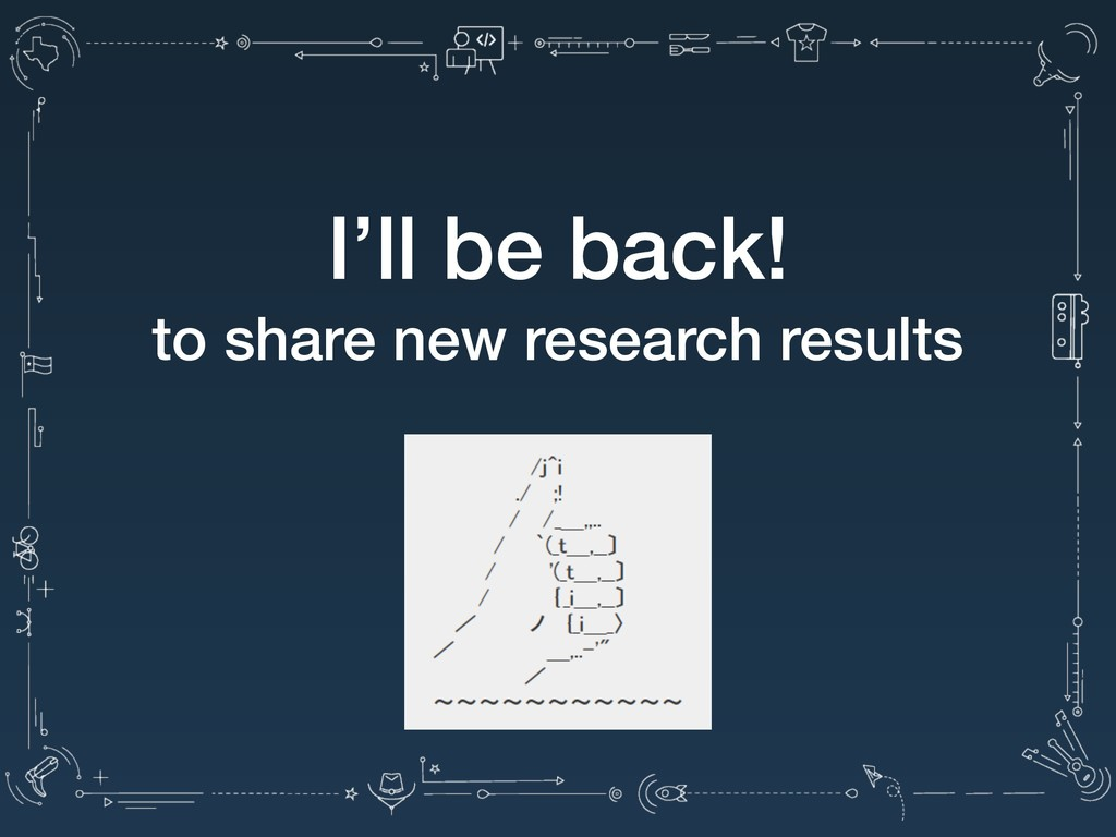 I'll be back! to share new research results