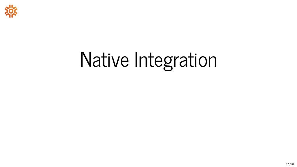 Native Integration 17/39