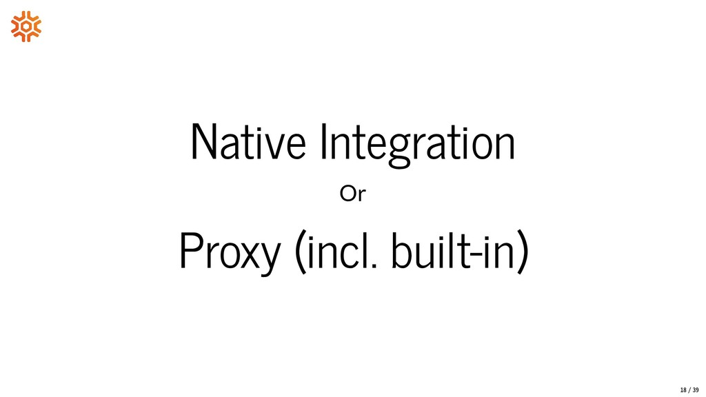 Native Integration Or Proxy (incl. built-in) 18...