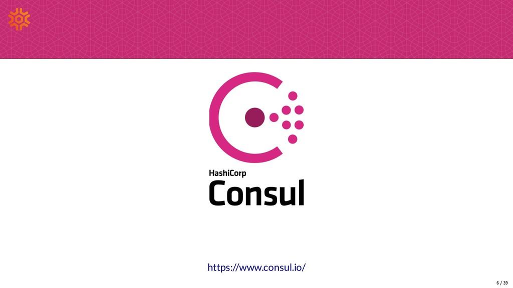 https://www.consul.io/ 6/39