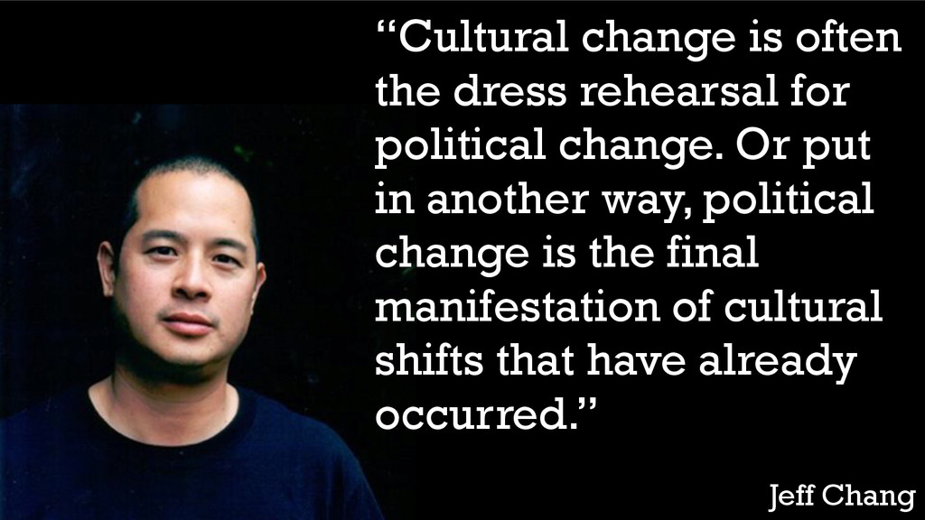 """""""Cultural change is often the dress rehearsal f..."""