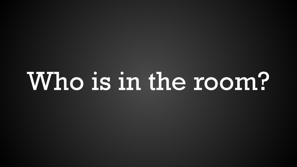 Who is in the room?