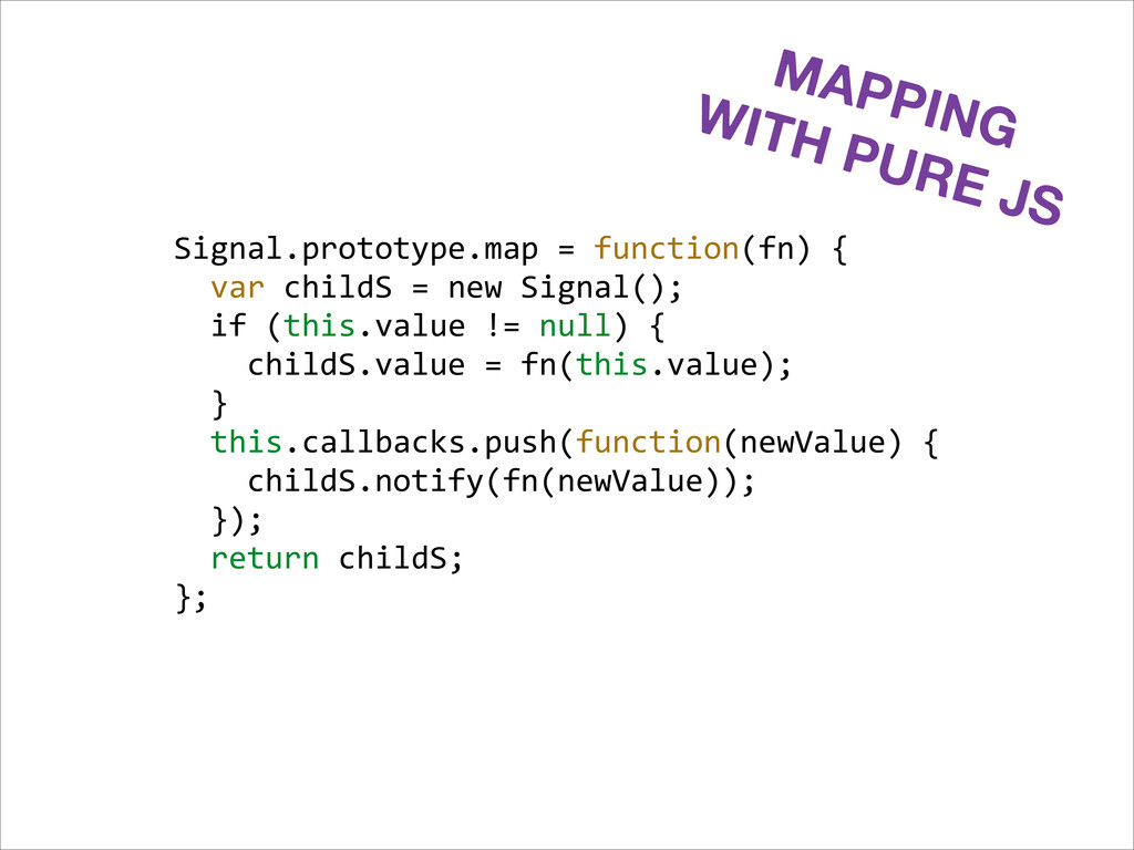 MAPPING WITH PURE JS Signal.prototype.map =...