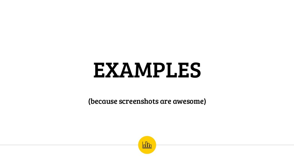 EXAMPLES (because screenshots are awesome)