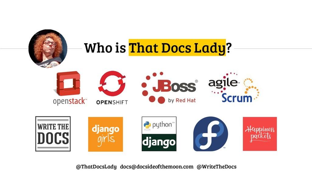 Who is That Docs Lady? @ThatDocsLady docs@docsi...