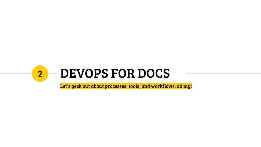 DEVOPS FOR DOCS Let's geek out about processes,...