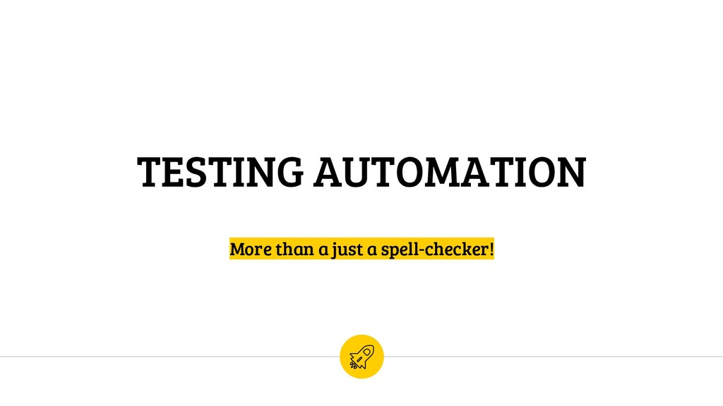 TESTING AUTOMATION More than a just a spell-che...