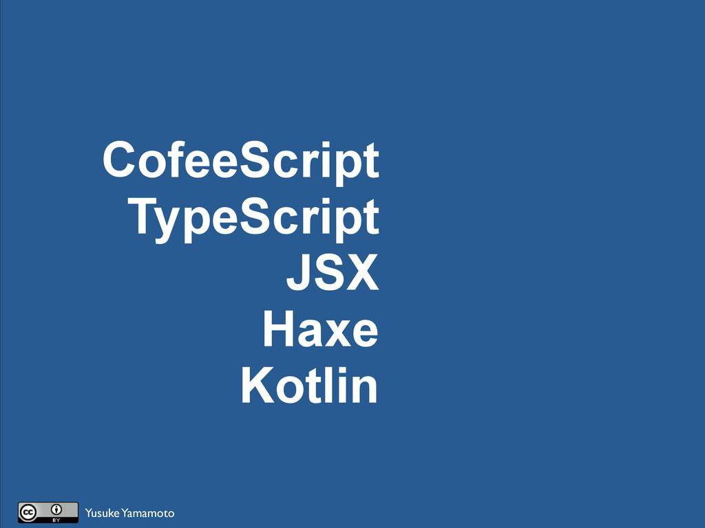 CofeeScript TypeScript JSX Haxe Kotlin Yusuke Y...