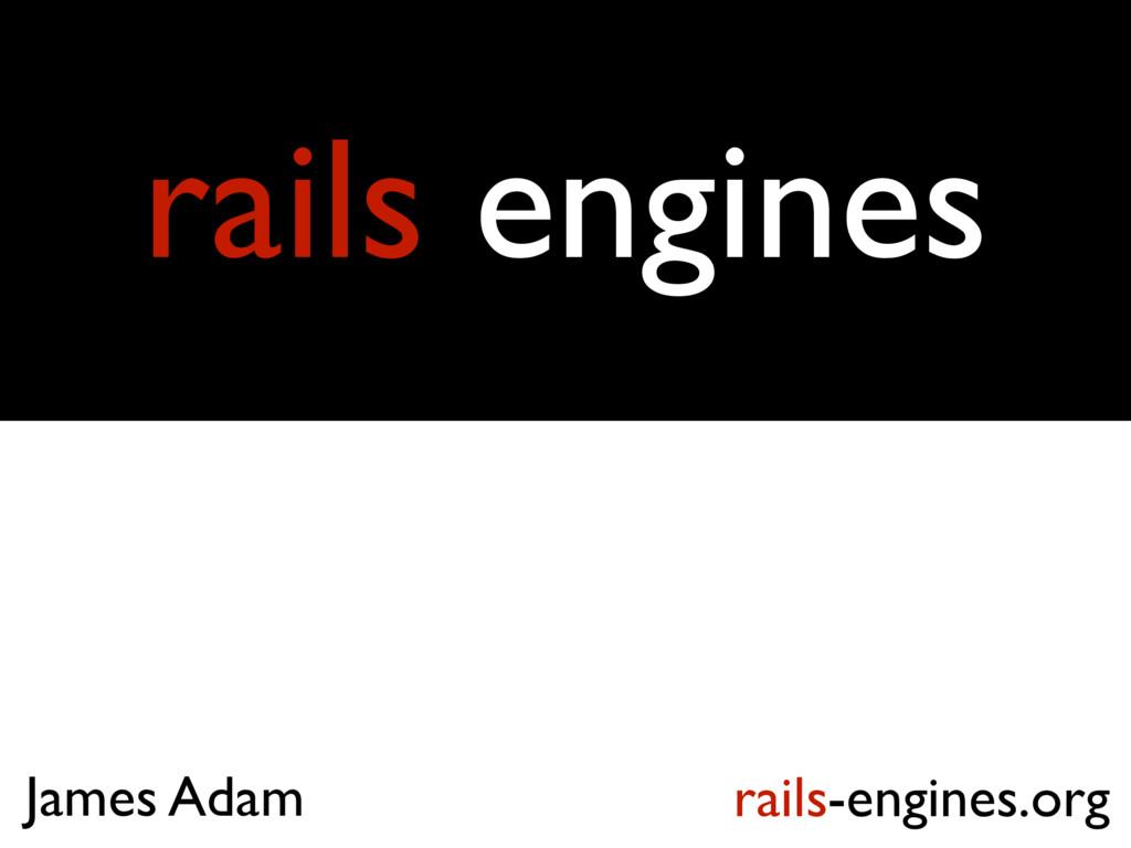 rails engines rails-engines.org James Adam