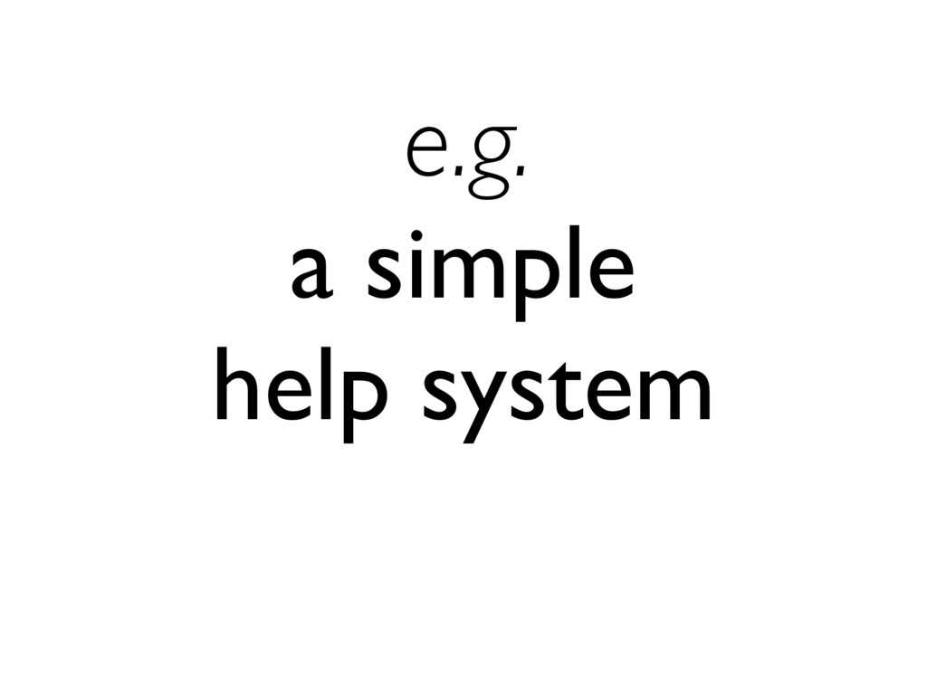 e.g. a simple help system