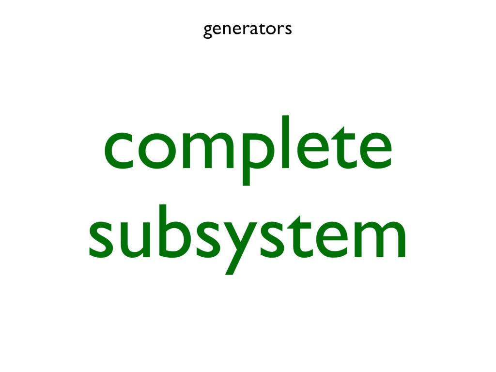generators complete subsystem