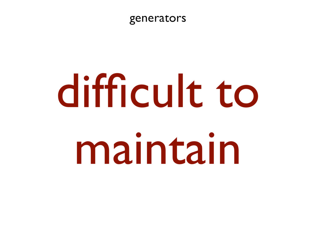 generators difficult to maintain