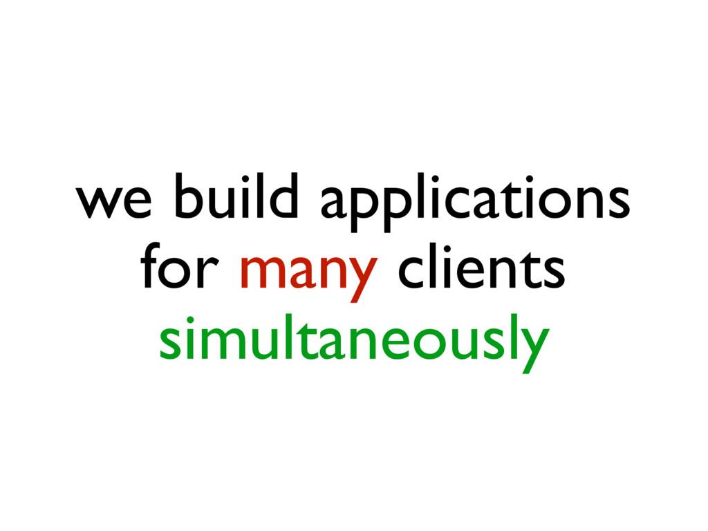 for many clients we build applications simultan...