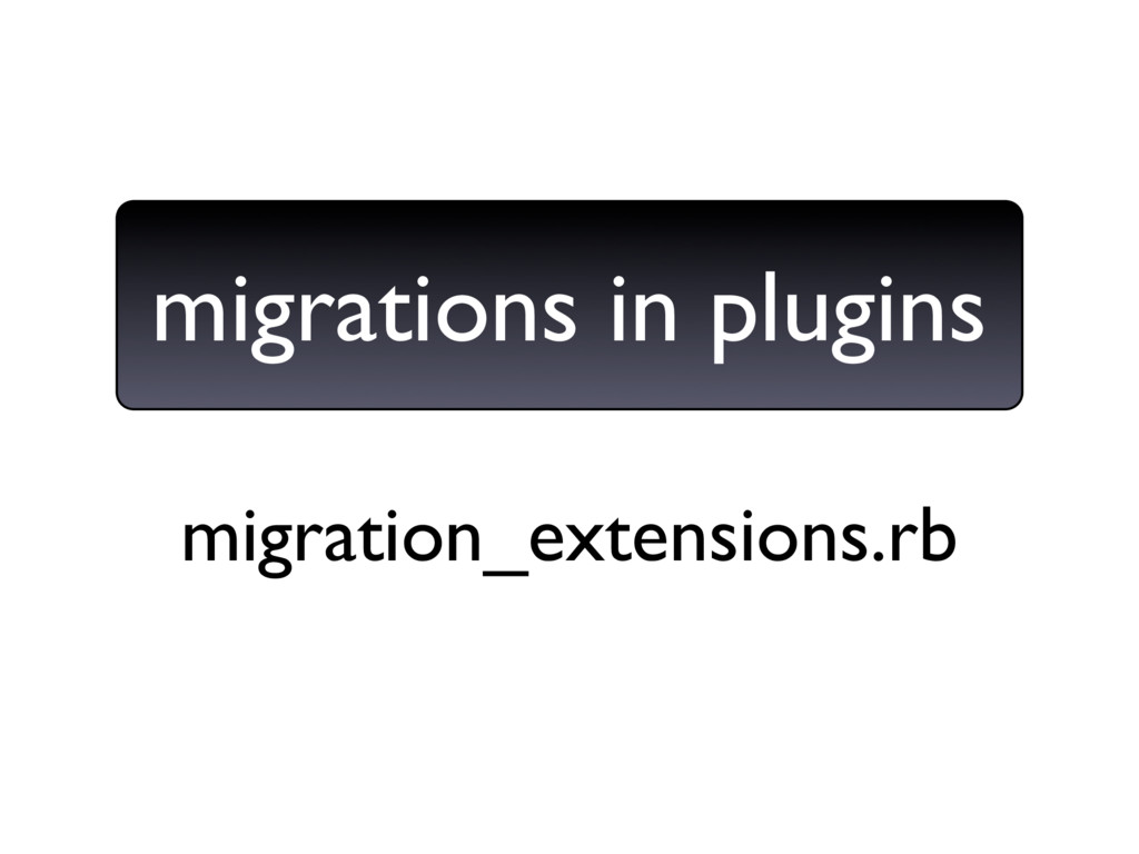 migration_extensions.rb migrations in plugins
