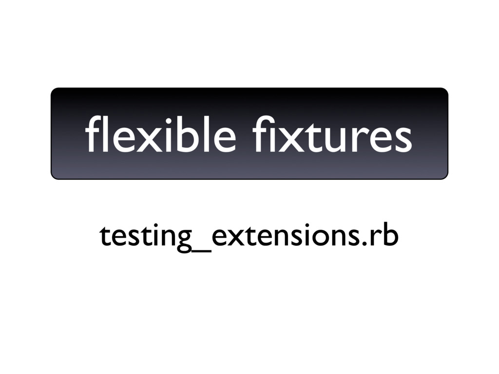 testing_extensions.rb flexible fixtures