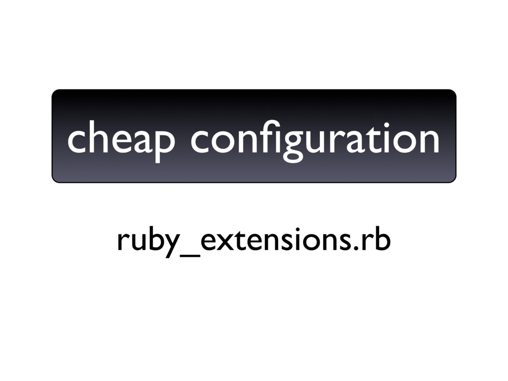 ruby_extensions.rb cheap configuration