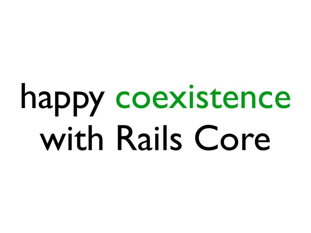 happy coexistence with Rails Core