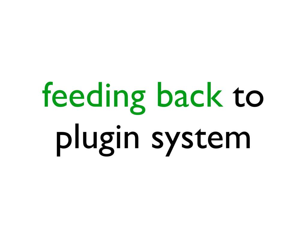 feeding back to plugin system
