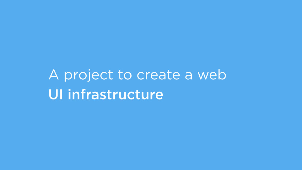 A project to create a web UI infrastructure