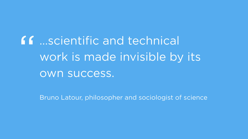 """…scientific and technical work is made invisibl..."