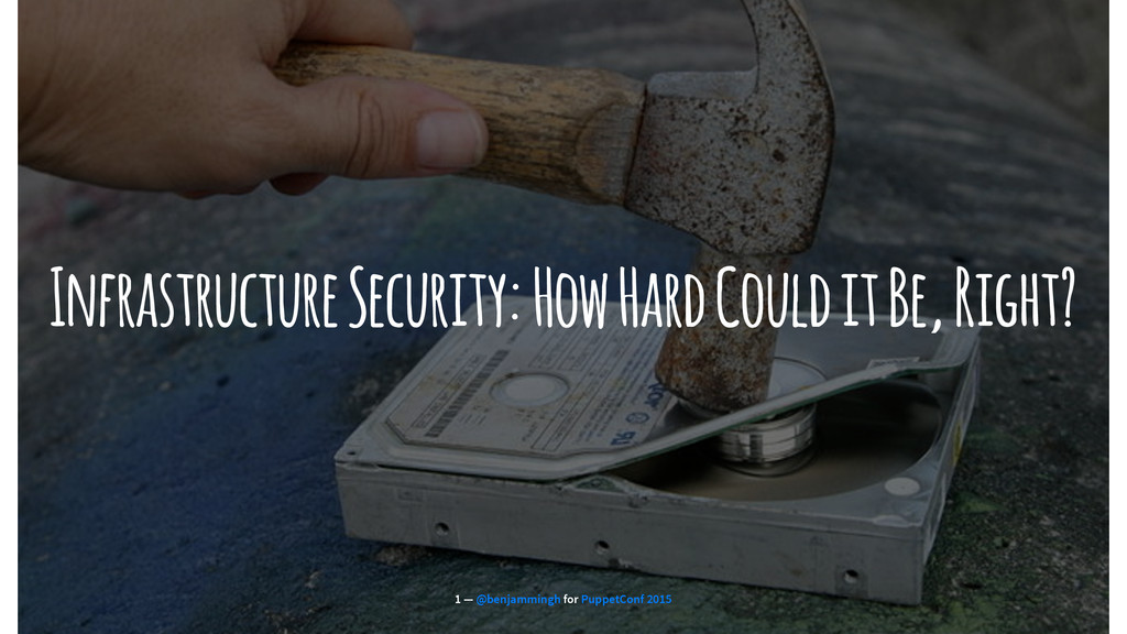 Infrastructure Security: How Hard Could it Be, ...