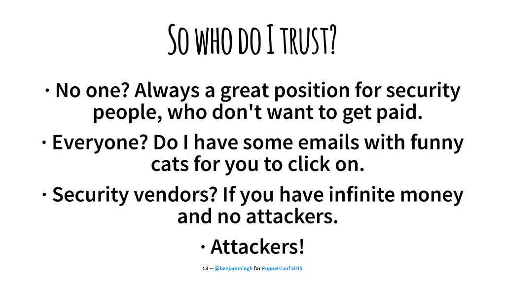 So who do I trust? · No one? Always a great pos...