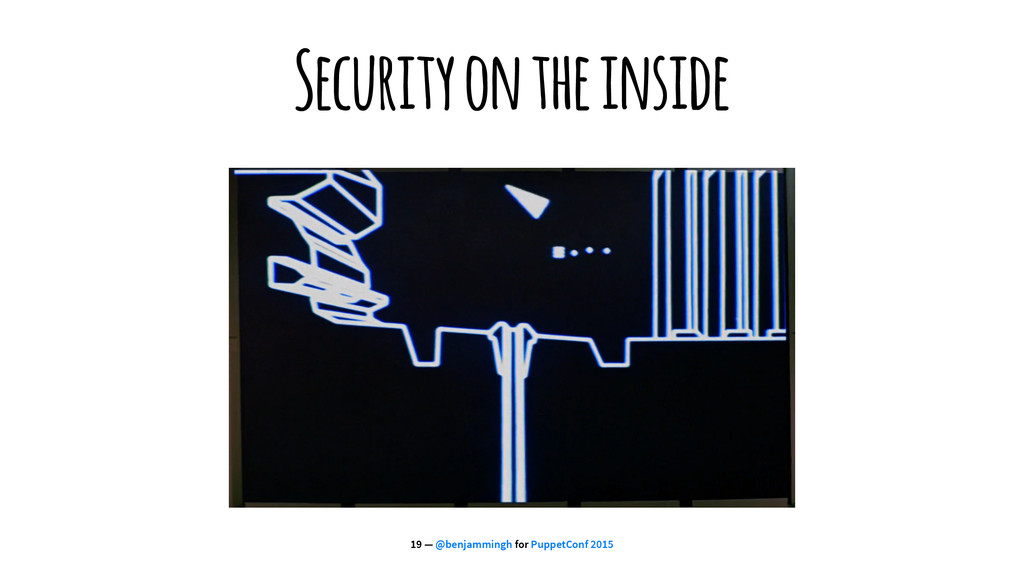 Security on the inside 19 — @benjammingh for Pu...