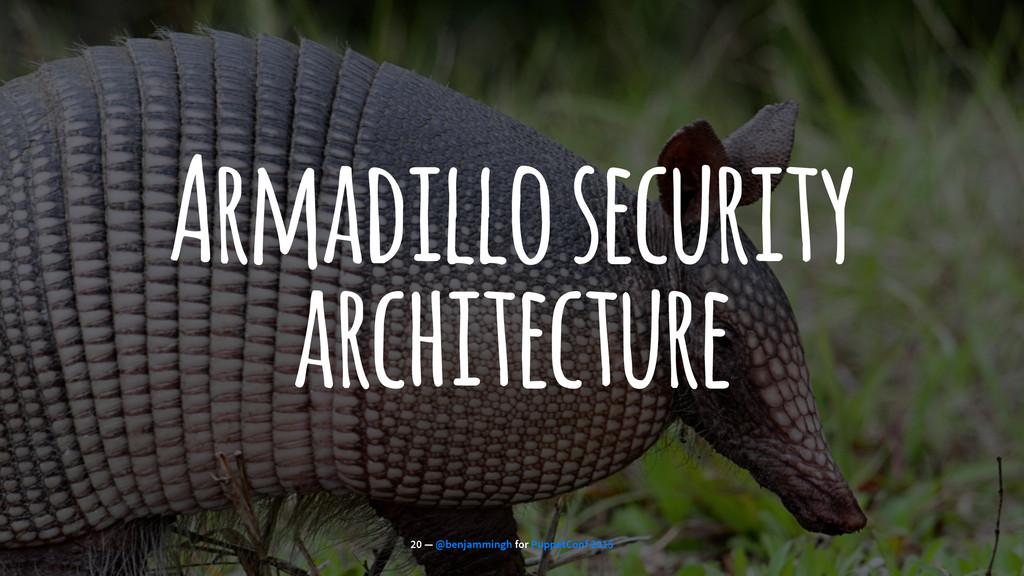 Armadillo security architecture 20 — @benjammin...