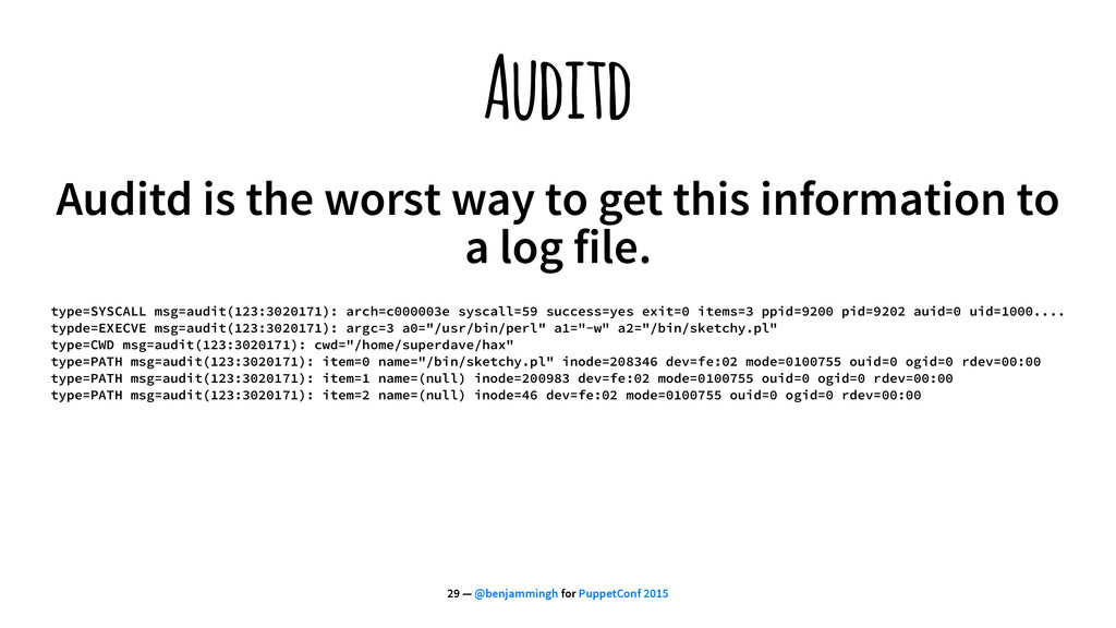 Auditd Auditd is the worst way to get this info...