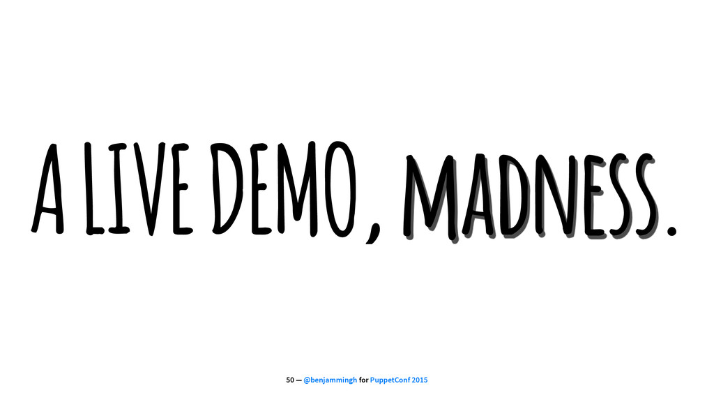 A LIVE DEMO, madness. 50 — @benjammingh for Pup...