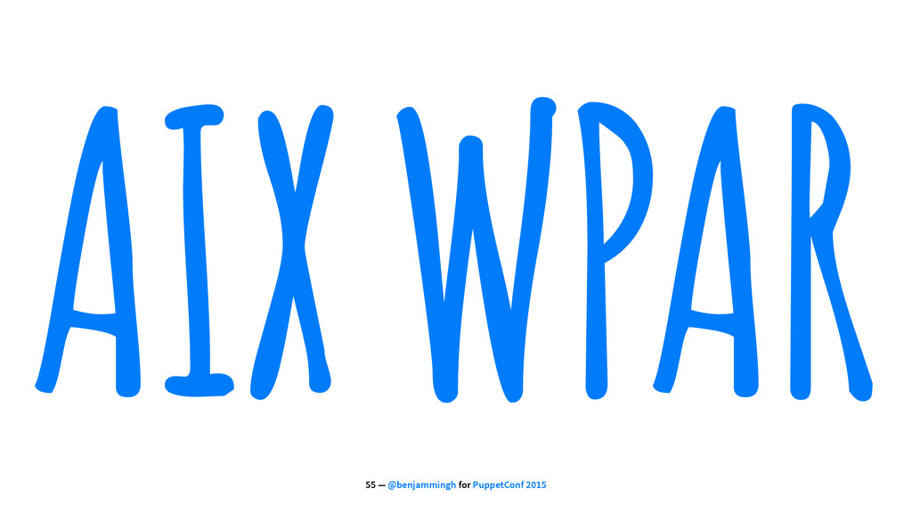 AIX WPAR 55 — @benjammingh for PuppetConf 2015