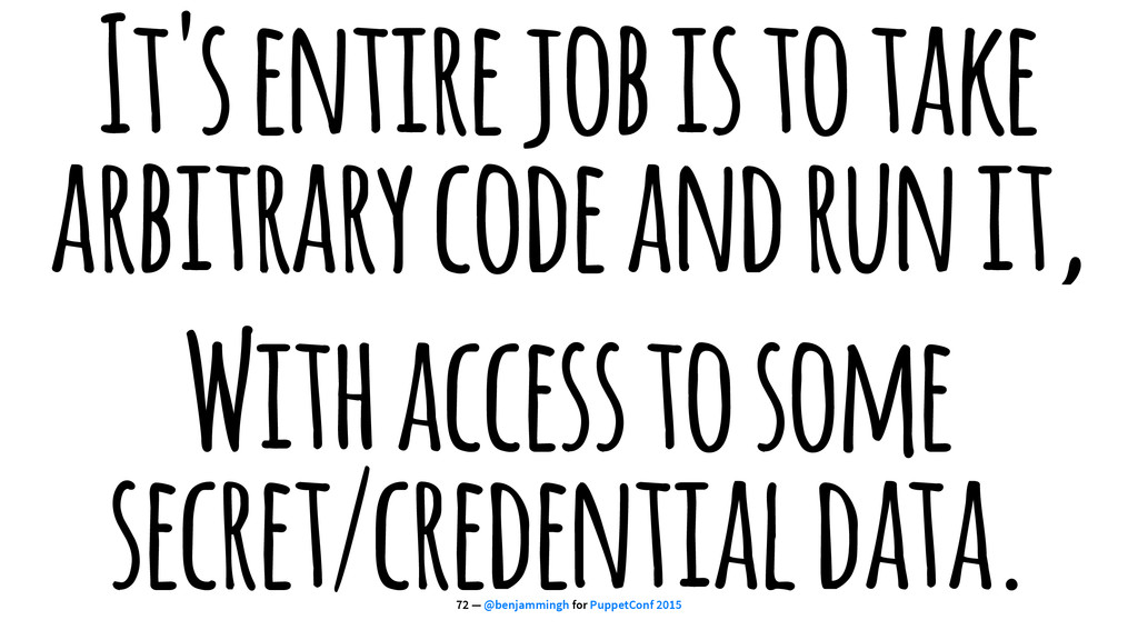 It's entire job is to take arbitrary code and r...