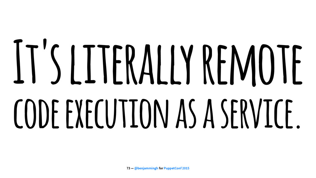 It's literally remote code execution as a servi...