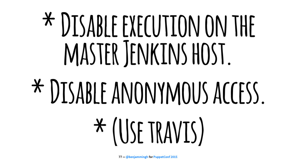 * Disable execution on the master Jenkins host....