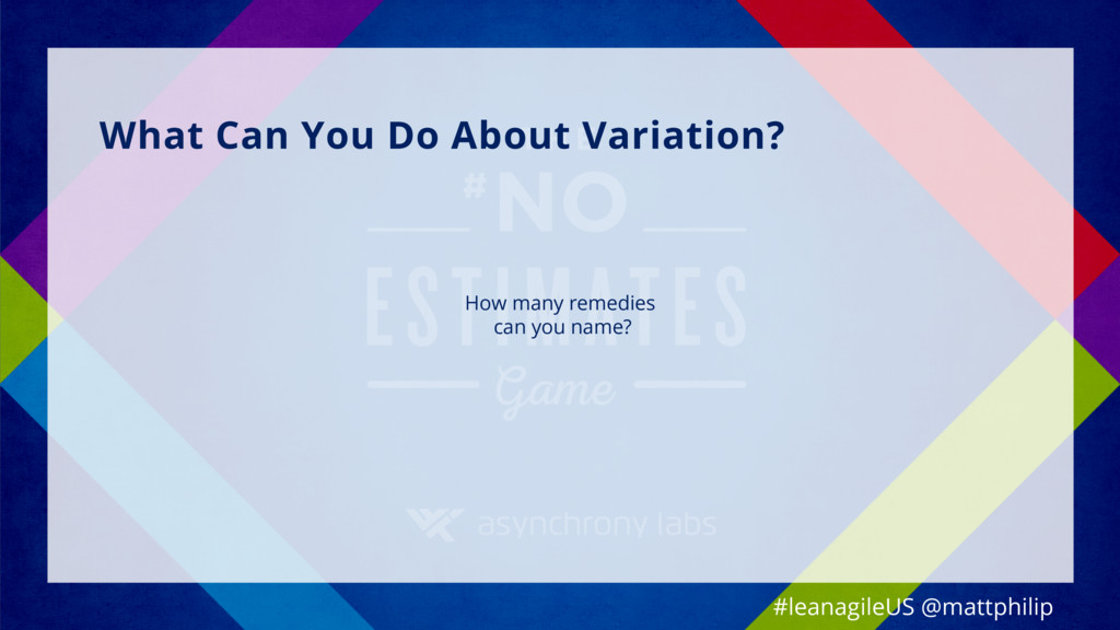 What Can You Do About Variation? #leanagileUS @...
