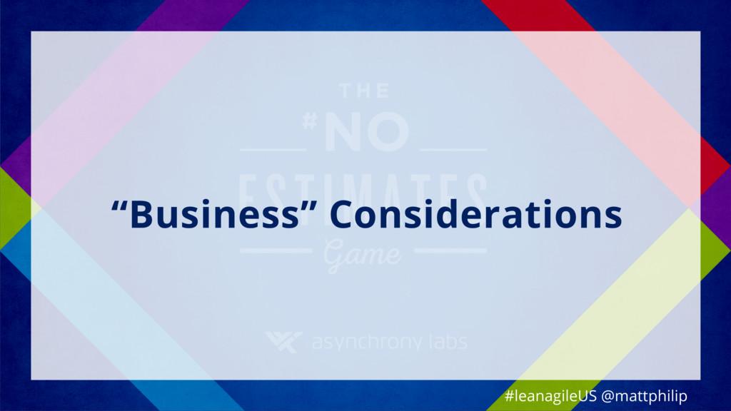 """""""Business"""" Considerations #leanagileUS @mattphi..."""
