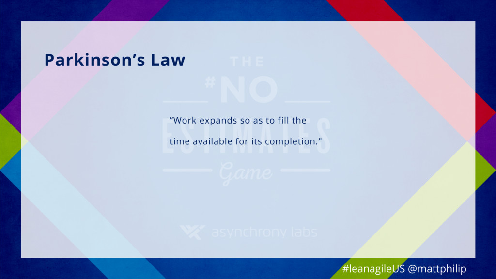 """Parkinson's Law """"Work expands so as to fill the..."""