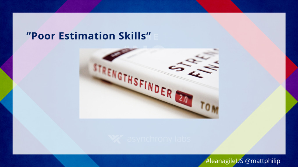 """""""Poor Estimation Skills"""" #leanagileUS @mattphil..."""