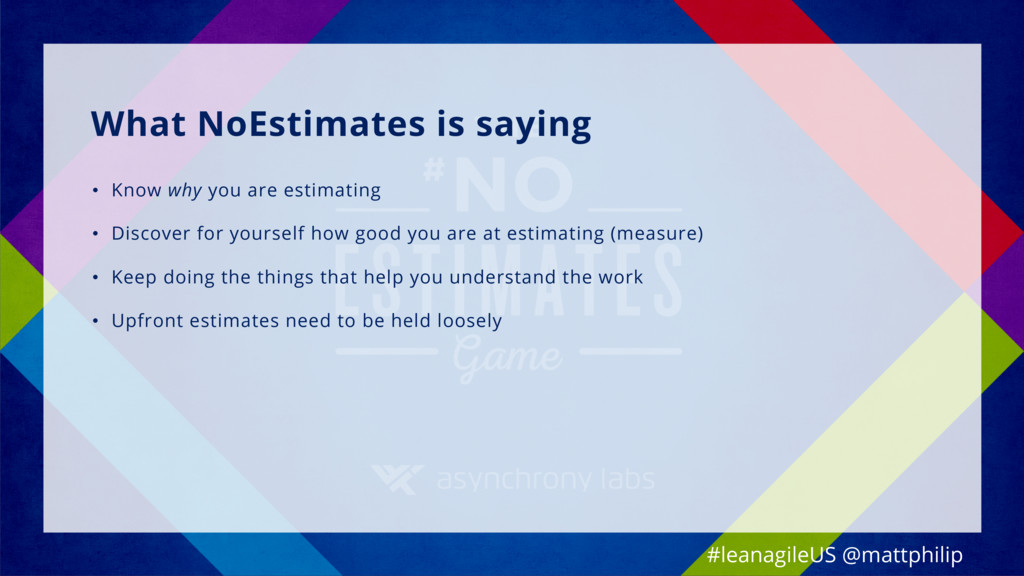 What NoEstimates is saying • Know why you are e...