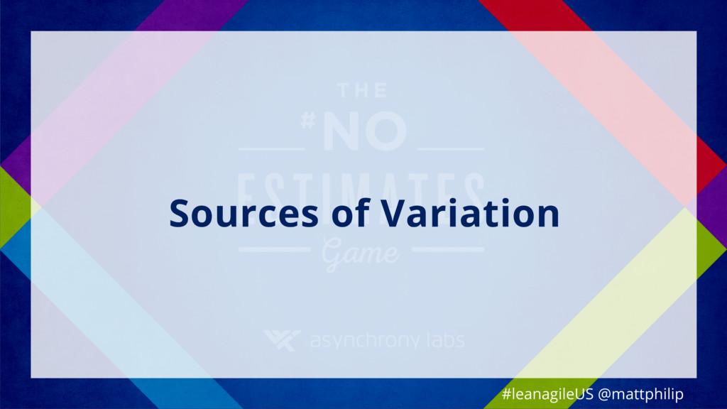 Sources of Variation #leanagileUS @mattphilip