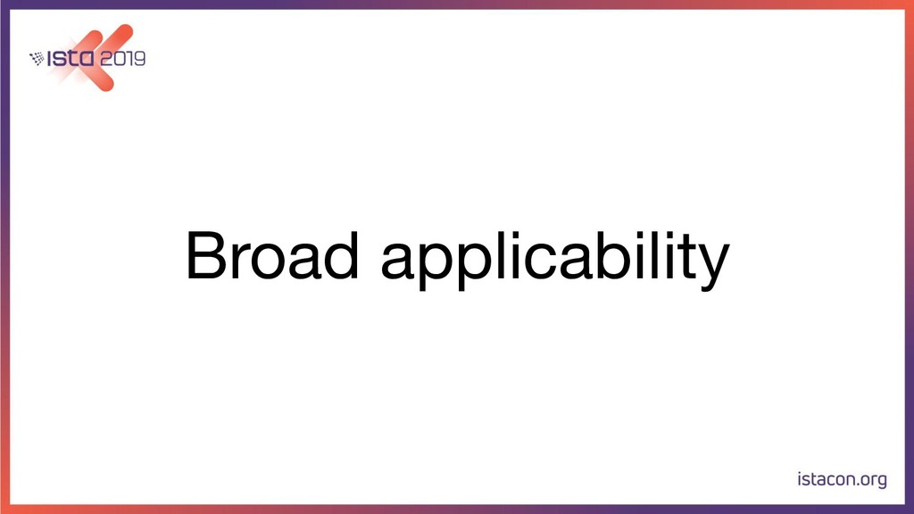 Broad applicability